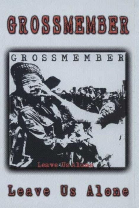 GROSSMEMBER - Leave Us Alone