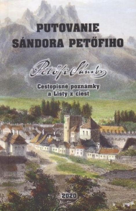 Putovanie Sándora Petöfiho - Cestopisné poznámky aListy z ciest