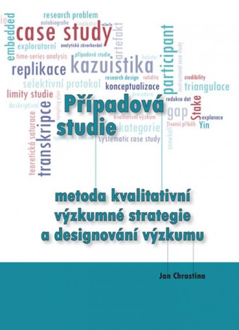 Případová studie - metoda kvalitativní výzkumné strategie a designování výzkumu - Case Study - a Method of Qualitative Research Strategy and Research Design