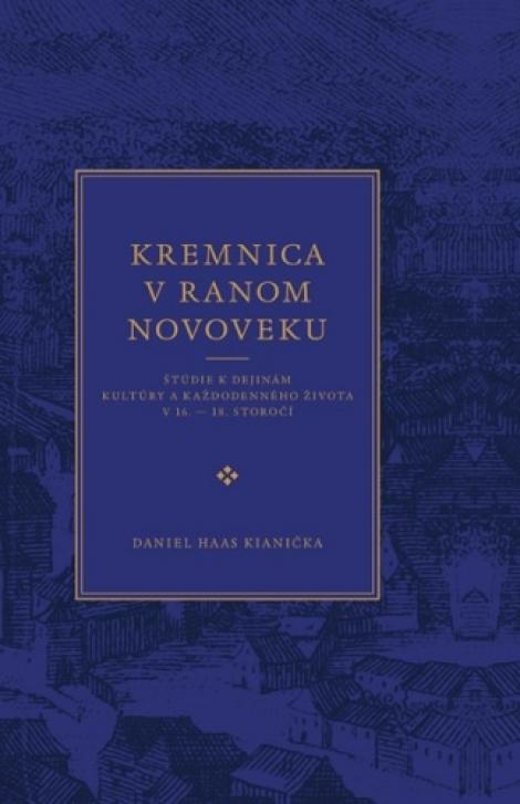Kremnica v ranom novoveku - Štúdie kdejinám kultúry akaždodenného života v16.  18. storočí