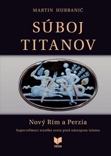 Súboj titanov - Nový Rím a Perzia - Superveľmoci starého sveta pred nástupom islamu
