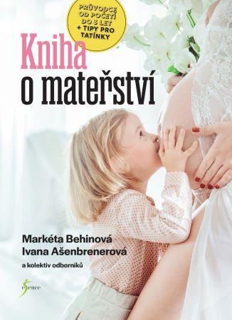 Kniha o mateřství - Průvodce od početí do 3 let + tipy pro tatínky