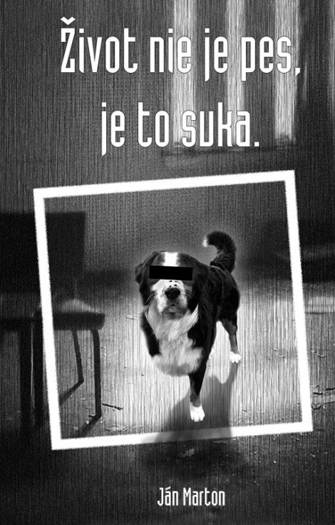 Život nie je pes, je to suka - Marton Ján